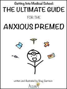 Getting Into Medical School: The Ultimate Guide for the Anxious Premed