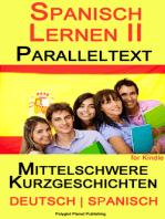 Spanisch Lernen II - Paralleltext - Mittelschwere Kurzgeschichten (Deutsch - Spanisch)