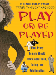 Play or Be Played: What Every Female Should Know About Men, Dating, a