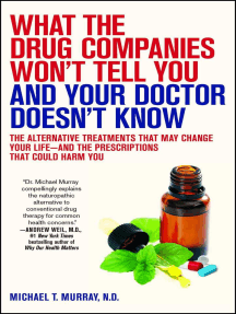 What the Drug Companies Won't Tell You and Your Doctor Doesn't Know: The Alternative Treatments That May Change Your Life--and the Prescriptions That Could Harm You