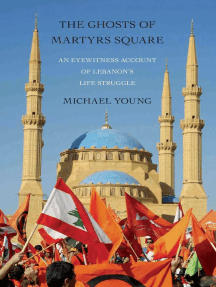 The Ghosts of Martyrs Square: An Eyewitness Account of Lebanon's Life Struggle