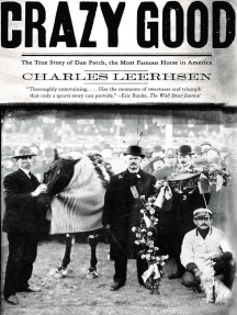 Crazy Good: The True Story of Dan Patch, the Most Famous Horse in America