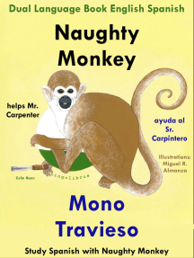 Dual Language English Spanish: Naughty Monkey Helps Mr. Carpenter - Mono Travieso Ayuda al Sr. Carpintero. Learn Spanish Collection