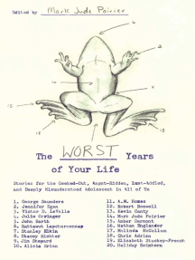 The Worst Years of Your Life: Stories for the Geeked-Out, Angst-Ridden, Lust-Addled, and Deeply Misunderstood Adolescent in All of Us