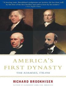 America's First Dynasty: The Adamses, 1735-1918