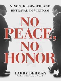 No Peace, No Honor: Nixon, Kissinger, and Betrayal in Vietnam