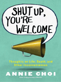 Shut Up, You're Welcome: Thoughts on Life, Death, and Other Inconveniences