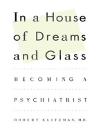 In a House of Dreams and Glass: Becoming a Psychiatrist
