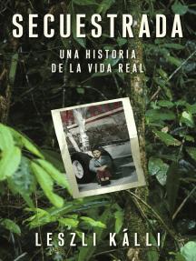 Secuestrada (Kidnapped): Una historia de la vida real