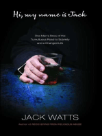 Hi, My Name Is Jack: One Man's Story of the Tumultuous Road to Sobriety and a Changed Life