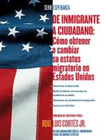 De inmigrante a ciudadano (A Simple Guide to US Immigration)