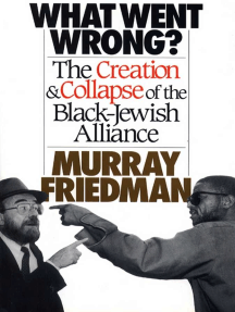 What Went Wrong?: The Creation & Collapse of the Black-Jewish  Allia