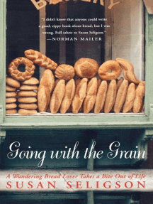 Going with the Grain: A Wandering Bread Lover Takes a Bite Out of Life