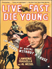 Live Fast, Die Young: The Wild Ride of Making Rebel Without a Cause