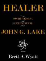 Healer: The Controversial and Supernatural Life of John G. Lake Book 1. 1912-1923