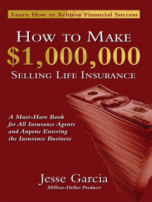 How To Make A Million Dollars Selling Life Insurance: How To Achieve Financial Success