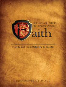 What You Need To Know About Faith: How to Get From Believing to Results!