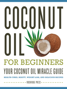 Coconut Oil for Beginners: Your Coconut Oil Miracle Guide: Health Cures, Beauty, Weight Loss, and Delicious Recipes