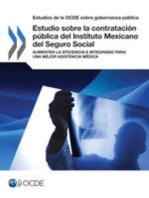 Estudio sobre la contratación pública del Instituto Mexicano del Seguro Social : Aumentar la eficiencia e integridad para una mejor asistencia médica