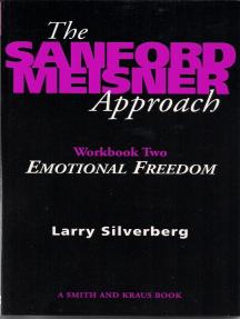 The Sanford Meisner Approach: Workbook Two, Emotional Freedom