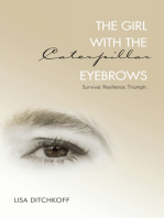 The Girl with the Caterpillar Eyebrows: Survival. Resilience. Triumph.