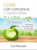 Come con conciencia y transforma tu vida en 15 pasos. Experimenta una nueva forma de relacionarte con la comida.