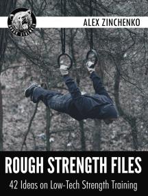 Rough Strength Files: 42 Ideas on Low-Tech Strength Training
