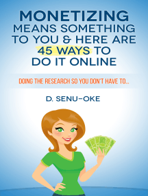 Monetizing Means Something To You & Here Are 45 Ways To Do It Online