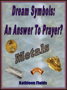 Dream Symbols: An Answer To Prayer? 'Metals'