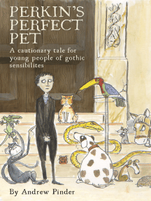 Perkins' Perfect Pet: A cautionary tale for young people of gothic sensibilites
