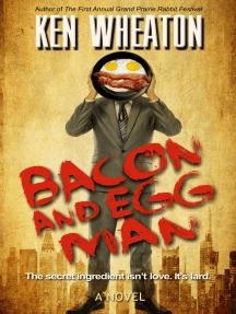 Bacon and Egg Man: A Novel