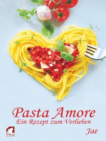 Pasta Amore. Ein Rezept zum Verlieben
