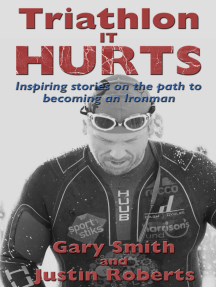 Triathlon - It HURTS: Inspiring stories on the path to becoming an Ironman
