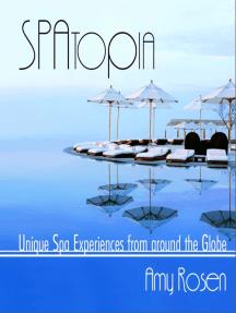 SPAtopia: Unique Spa Experiences from Around the Globe
