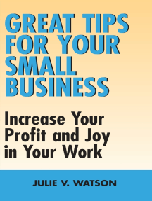 Great Tips for Your Small Business: Increase Your Profit and Joy in Your Work