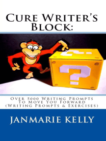 CURE WRITER'S BLOCK: Over 5000 Writing Prompts To Move You Forward (Writing Prompts & Exercises): Writing Prompts & Exercises, #2