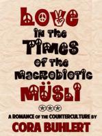 Love in the Times of the Macrobiotic Muesli