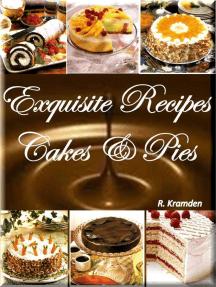 Exquisite Recipes: Cakes and Pies: 1