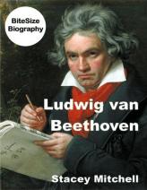 Ludwig van Beethoven (BiteSize Biography, #6)