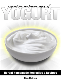 Essential Natural Uses Of....YOGURT: Herbal Homemade Remedies and Recipes, #10