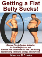 Getting a Flat Belly Sucks! Discover How to Sustain Motivation for Your Weight Loss and Exercise Plan Even When You Feel Like Burning Your Running Shoes and Eating a Box of Donuts