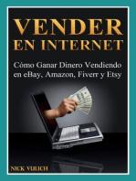 Vender en Internet - Cómo Ganar Dinero Vendiendo en eBay, Amazon, Fiverr y Etsy