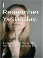 I Remember Yesterday - A collection of those Silly Things we believed as Kids.