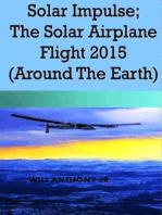 Solar Impulse; The Solar Airplane Flight 2015 (Around The Earth)