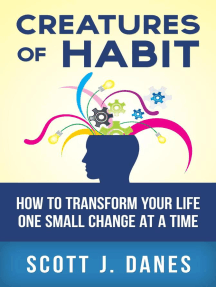 Creatures of Habit: How to Change Your Life One Small Change at a Time
