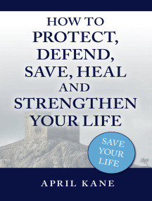 How to Protect, Defend, Save, Heal and Strengthen Your Life