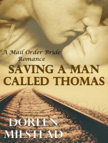 Saving A Man Called Thomas: A Mail Order Bride Romance