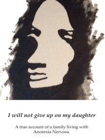 I Will Not Give up on My Daughter: A True Account of a Family Living with Anorexia Nervosa