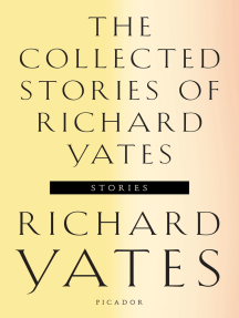 The Collected Stories of Richard Yates: Short Fiction from the author of Revolutionary Road