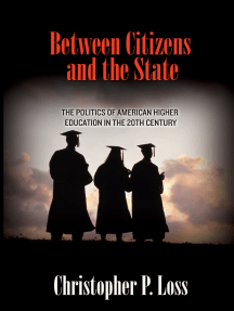 Between Citizens and the State: The Politics of American Higher Education in the 20th Century